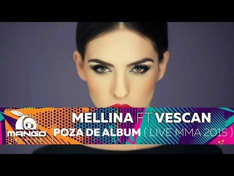 Mellina Feat Vescan - Poza De Album ( Live @ MMA 2015 )