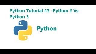 Python programming Tutorial #3- Python 2 vs Python 3