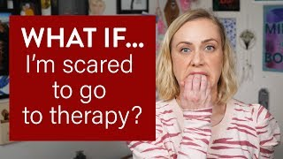 What if I'm Scared to go to Therapy?