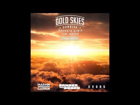 Sander van Doorn, Martin Garrix, DVBBS Ft. Alessia - Gold Skies (DJ Soltrix Sunrise Bachata Remix)