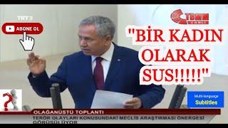 Bülent Arınç ''Hanımefendi Sus,Bir Kadın Olarak Sus'' 29 Temmuz 2015