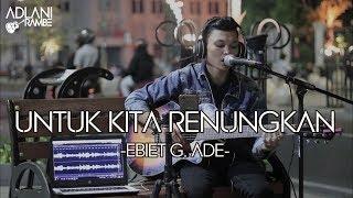 Untuk Kita Renungkan - Ebiet G. Ade | Adlani Rambe [Live Cover] Jl. Malioboro, Yogyakarta MP3