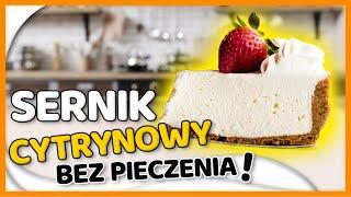Sernik BEZ PIECZENIA - puszysty i cytrynowy - DOMOWY PRZEPIS
