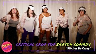 Pitches Be Crazy - Critical Crop Top Sketch Comedy
