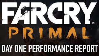 FarCry Primal - Day One Performance Report