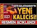 İşte Galatasaray'ın Yeni Kalecisi! Resmen Açıklandı... İMZAYI ATTI!