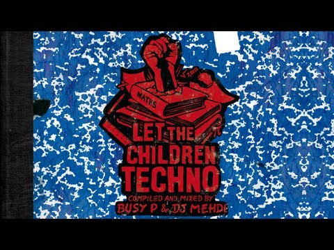 Busy P & DJ Mehdi - Let The Children Techno (Continuous DJ Mix)