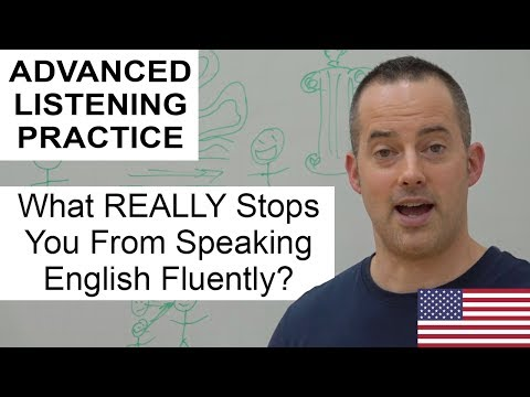 Advanced English Listening - What REALLY Stops You From Speaking English Fluently?