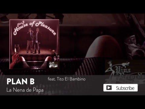 "Plan B – La Nena de Papa ft. Tito ""El Bambino"" [Official Audio]"
