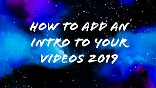 How to add a intro to your videos! 2018-2019