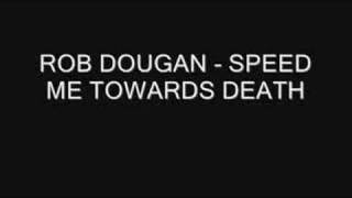 Rob Dougan - Speed me towards death