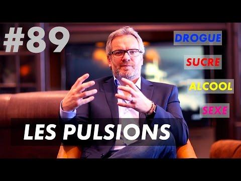 LES PULSIONS (Sexe, Drogue, Alcool, Sucre...)