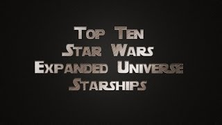 Top Ten Star Wars Expanded Universe Starships