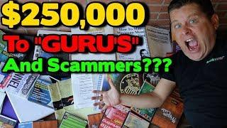 "I Spent Over $250,000 On Make Money Online ""Guru"" Courses And Internet Money Scams?"