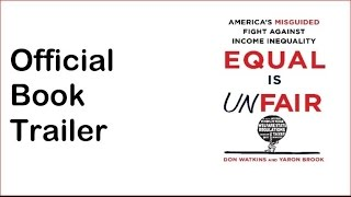 Equal Is Unfair: America's Misguided Fight Against Income Inequality - Official Book Trailer