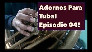 Adornos Para Tuba - Ep.  04