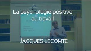 La Psychologie positive au travail par Jacques Lecomte