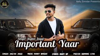 Important Yaar Jagtar Jaggi Free MP3 Song Download 320 Kbps