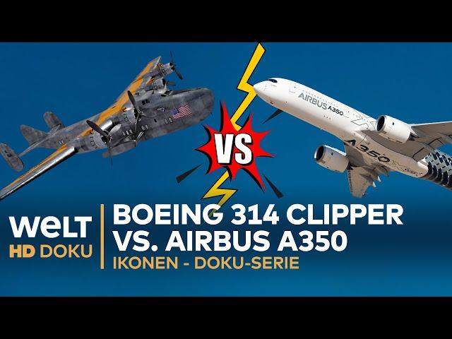 BOEING 314 Clipper vs. AIRBUS A350 - IKONEN   HD Doku