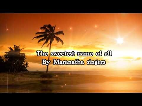 The sweetest name of all By Maranatha singers