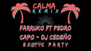 Calma FARRUKO FT PEDRO CAPO DJ CEDEO - EXOTIC PARTY.mp3