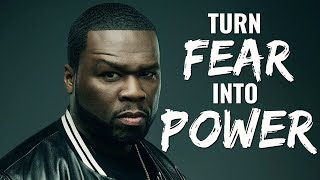 50 Cent - How To Turn Fear Into Power