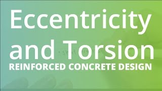 Eccentricity and Torsion | Reinforced Concrete Design