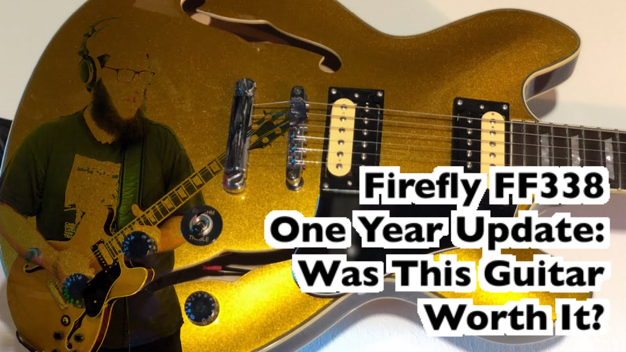 Firefly Ff338 One Year Update Was This Guitar Worth It Youtube