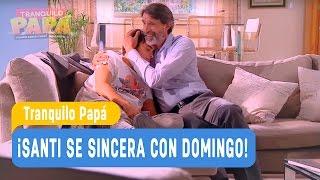 Tranquilo Papá - ¡Santi se sincera con Domingo!  / Capítulo 9