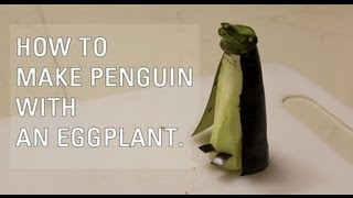 How to make Penguin with an Eggplant