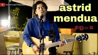 Mendua - Astrid ( cover Amrinal Rasadi )