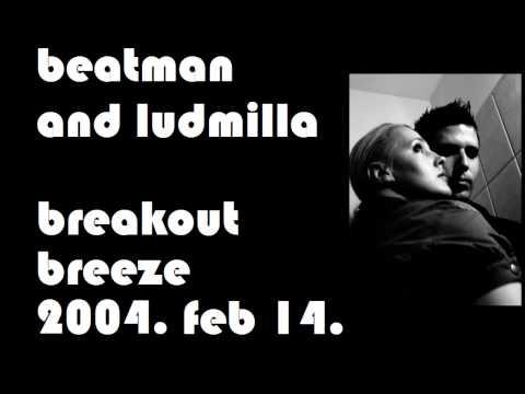 Beatman and Ludmilla - Breakout Breeze 2004.02.14.