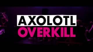 Axolotl Overkill - Spot