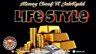 Money Cheef Ft. Jahkydd - Life Style - July 2018