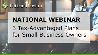 3 Tax-Advantaged Plans For Small Business Owners - Video Image
