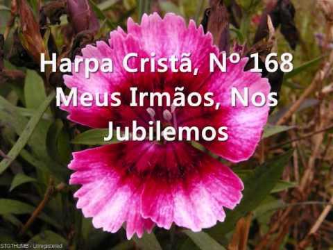 Harpa Cristã Nº 168 Meus irmãos Nos Jubilemos