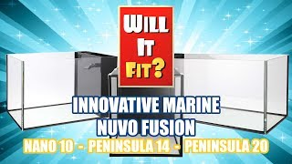 Will It Fit? - Innovative Marine NUVO Fusion Nano 10, Peninsula 14, and Peninsula 20 Aquariums