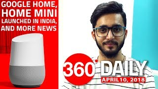 Google Home Launched in India, WhatsApp Shares Payments Data With Facebook, and More (Apr 10, 2018)
