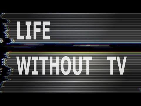 life without television Life without television  the results of related research blasphemy, you say life without tv cannot be better than a life with it not with 4k, ultrahd, blu-ray, on-demand, streaming, and.