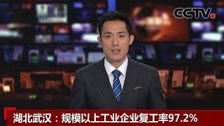 [中国新闻] 湖北武汉:规模以上工业企业复工率97.2% | CCTV中文国际