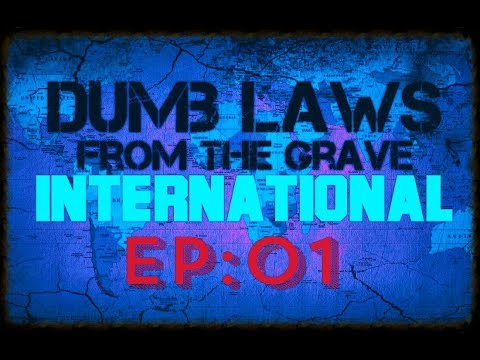 Dumb Laws FTG / International Laws Ep: 01