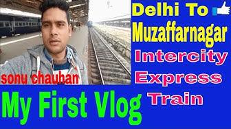 Delhi To Muzaffarnagar Complete High Speed Train Journey & Intercity Express Train || My First Vlog