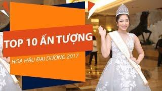 top 10 an tuong hoa hau dai duong 2017  vtc3