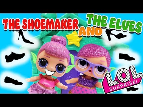 LOL Surprise Dolls Perform The Shoemaker And The Elves