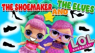 LOL Surprise Dolls Perform The Shoemaker and the Elves! Starring Sugar Queen, Super BB & Midnight!