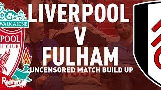 Liverpool v Fulham   Uncensored Match Build Up