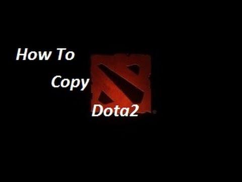 How To Copy Dota 2 ?