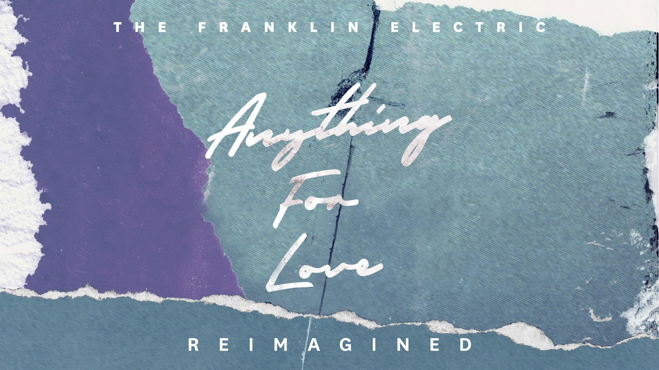 The Franklin Electric - Anything For Love (Reimagined)