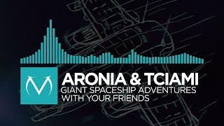 [Indie Dance] - Aronia & Tciami - Giant Spaceship Adventures With Your Friends [Free Download]