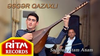 Esger Qazaxli - Sagolun Atam Anam